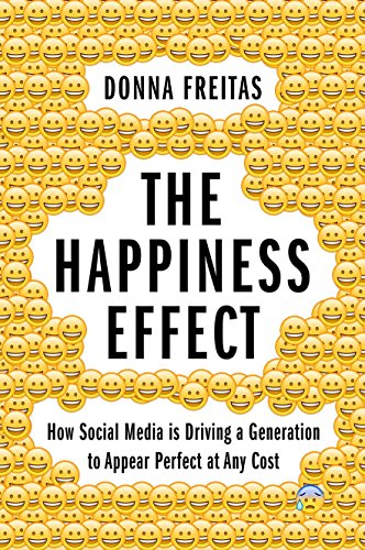 The Happiness Effect: How Social Media is Driving a Generation to Appear Perfect at Any ()