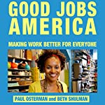 Good Jobs America: Making Work Better for Everyone | Paul Osterman,Beth Shulman
