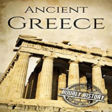 Ancient Greece: A History from Beginning to End | Livre audio Auteur(s) :  Hourly History Narrateur(s) : Ronald Bruce Meyer