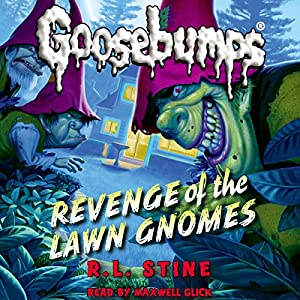 Classic Goosebumps: Revenge of the Lawn Gnomes Audiobook by R. L. Stine Narrated by Maxwell Glcik