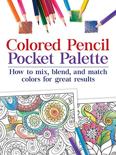Download Colored Pencil Pocket Palette: How to mix, blend, and match colors for for great results ebook