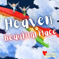 Heaven is a Beautiful Place: Heaven Book for Kids, Kids' Book About Heaven and Loss