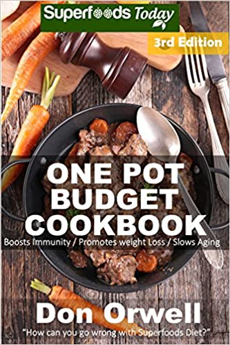 One Pot Budget Cookbook: 110+ One Pot Meals, Dump Dinners Recipes, Quick & Easy Cooking Recipes, Antioxidants & Phytochemicals: Soups Stews and Chilis, ... Pot recipes-One Pot Budget Cookbook Book 7)