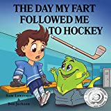 The Day My Fart Followed Me To Hockey (My Little Fart Book 2)