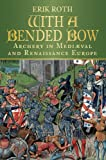 With a Bended Bow, Erik Roth, 0752463551
