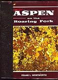Aspen on the Roaring Fork, Frank L. Wentworth, 0913582158