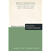 Preaching Second Corinthians (Proclamation: Preaching the New Testament) (English Edition)