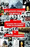 Relativity theory of beings and holiness, the ultimate form of Leadership, Theodore Noonchester, 0981732712