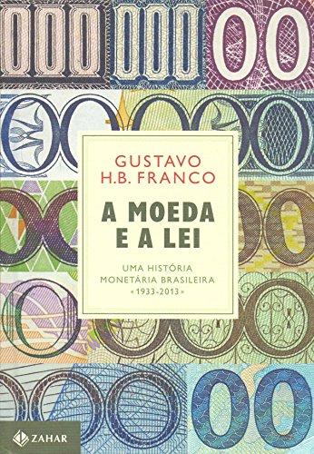 A Moeda e a Lei. Uma História Monetária Brasileira. 1933-2013 - Capa Dura
