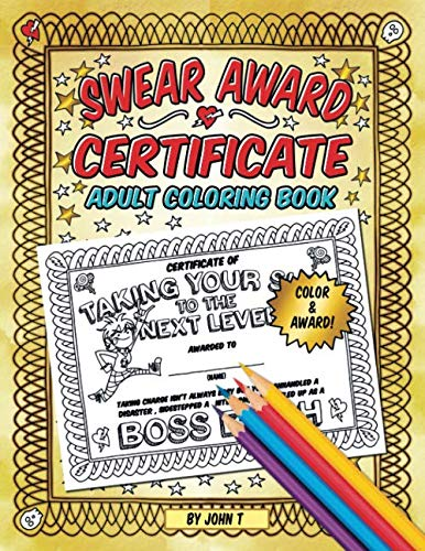Swear Award Certificate Adult Coloring Book: Hilariously funny award certificates to color and give away! John T