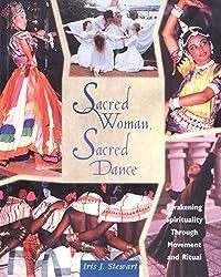 Sacred Woman, Sacred Dance: Awakening Spirituality Through Movement and Ritual by Iris J. Stewart (16-Jan-2013) Paperback