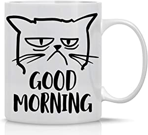 Good Morning Funny Grumpy Cat Mug - Cute Unique Cat Mom Gifts For Birthdays Present for Cat Lover Cup For Crazy Cat Ladies Great Office Mug Gag Gift - 11oz Coffee Mug and Tea Cup - By CBT Mugs