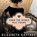 When the World Was Young Audiobook by Elizabeth Gaffney Narrated by Caitlin Davies