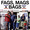 Fags, Mags & Bags: Complete Series 1 Radio/TV Program by Sanjeev Singh Kohli, Donald McLeary Narrated by Sanjeev Singh Kohli, Donald McLeary