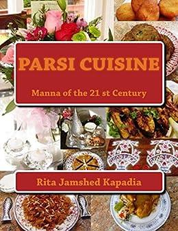 Parsi Cuisine Manna of the 21st Century by [Kapadia, Rita]
