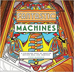 Fantastic Machines A Coloring Book Of Amazing Devices Real And Imagined Steve McDonald 9781452155982 Amazon Books