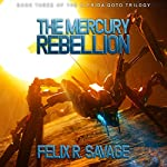 The Mercury Rebellion: The Solarian War Saga, Book 3   Felix R. Savage