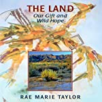 The Land: Our Gift and Wild Hope | Rae Marie Taylor