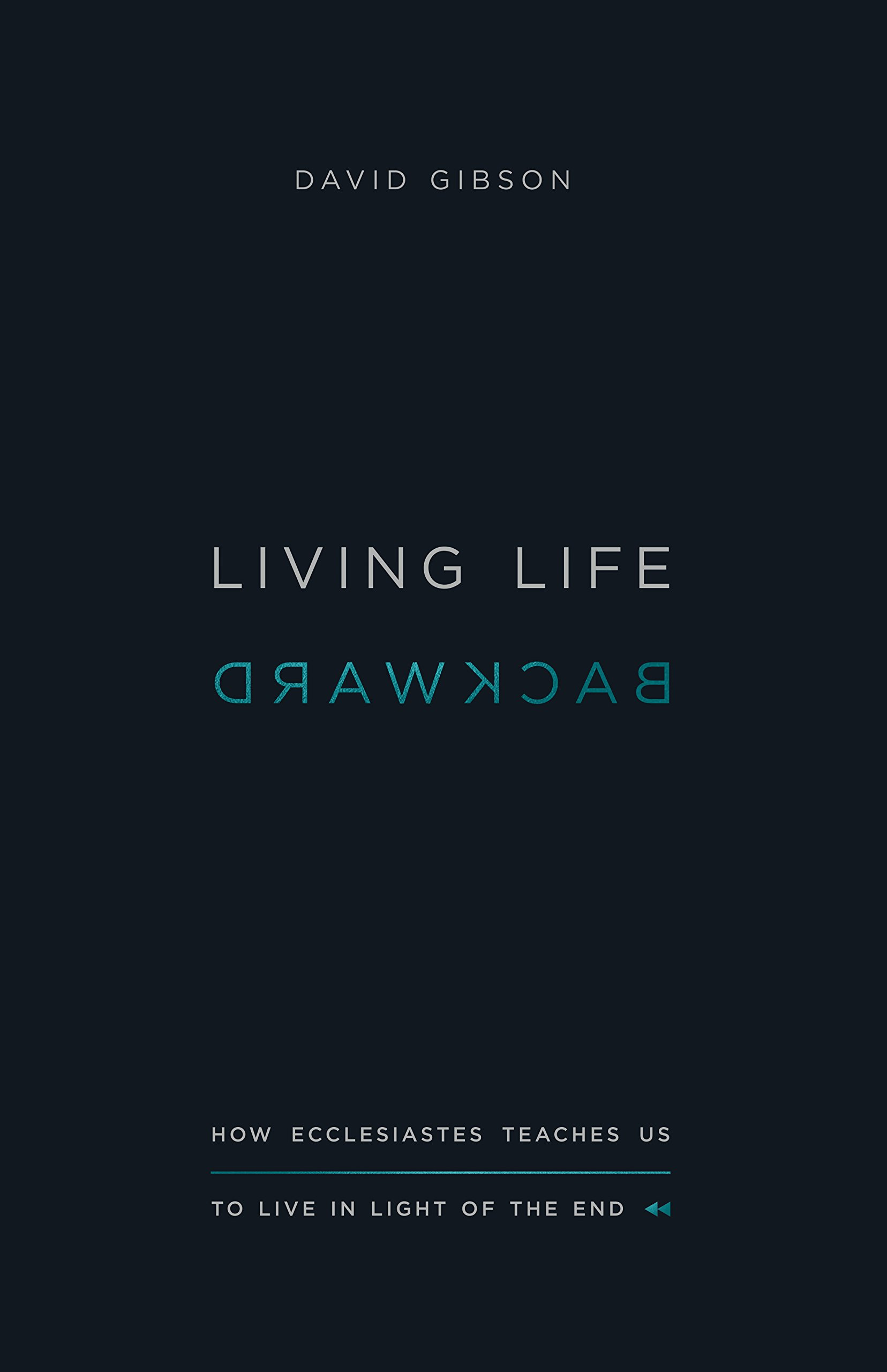 Living Life Backward: How Ecclesiastes Teaches Us to Live in