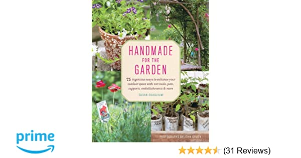 Handmade For The Garden 75 Ingenious Ways To Enhance Your Outdoor