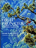 The High Frontier : Exploring the Tropical Rainforest Canopy, Moffett, Mark W., 0674390393