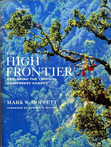 The High Frontier: Exploring the Tropical Rainforest Canopy
