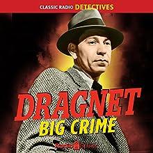 Dragnet: Big Crime Radio/TV Program Auteur(s) :  Original Radio Broadcast Narrateur(s) : Jack Webb