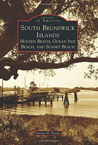 Download South Brunswick Islands: Holden Beach, Ocean Isle Beach, and Sunset Beach (Images of America) pdf