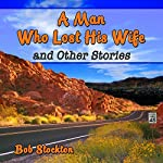 A Man Who Lost His Wife and Other Stories | Bob Stockton