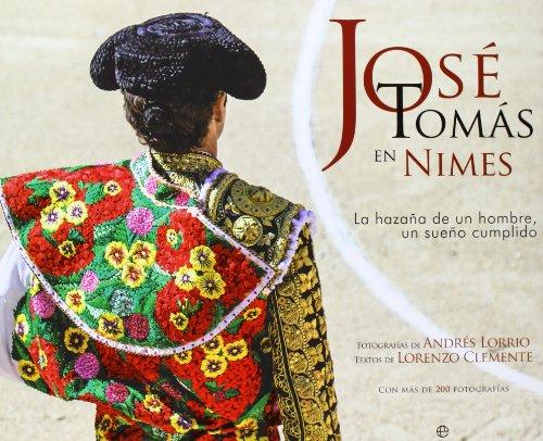 Descargar Libro José Tomás En Nimes. La Hazaña De Un Hombre, Un Sueño Cumplido Andrés Lorrio