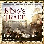 A King's Trade: Alan Lewrie Series, Book 13 | Dewey Lambdin