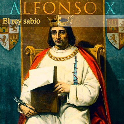 Alfonso X [Spanish Edition]: El rey sabio [Alfonso X: The wise king]