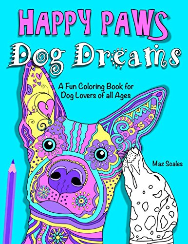 Happy Paws Dog Dreams: A Fun Coloring Book of Dogs for Dog Lovers of all Ages (Volume 1)