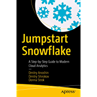 Jumpstart Snowflake: A Step-by-Step Guide to Modern Cloud Analytics (English Edition)