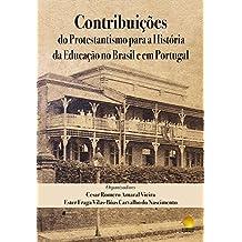 Contribuições do Protestantismo para a História da Educação no Brasil e em Portugal (Portuguese Edition)
