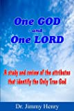 One GOD And One LORD: A study and review of the attributes that identify the Only True God