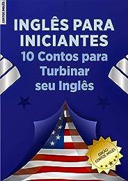 Inglês para Iniciantes: 10 Contos Para Turbinar seu Inglês : (Vocabulário, Gramática, Phrasal Verbs, Expressões Idiomáticas,