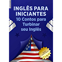 Inglês para Iniciantes: 10 Contos Para Turbinar seu Inglês : (Vocabulário, Gramática, Phrasal Verbs, Expressões Idiomáticas, Básico, Intermediário e Avançado) (English Edition)