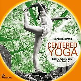 Centered Yoga: Gli otto principi vitali della pratica (Yoga ...