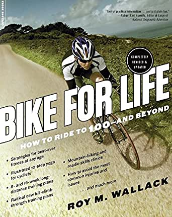 Bike for Life: How to Ride to 100--and Beyond, revised edition ...