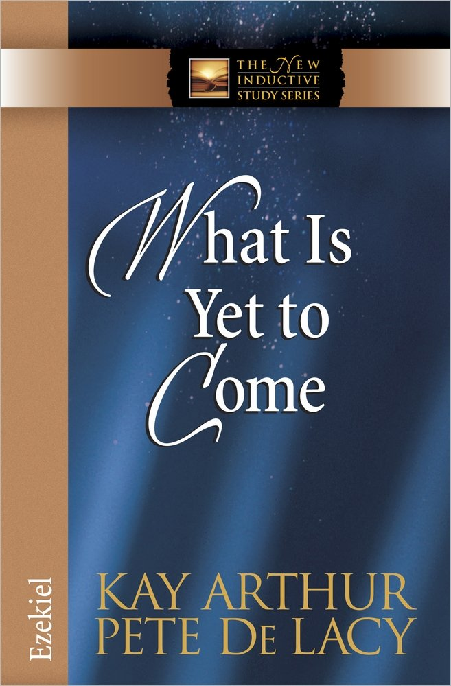 What Is Yet to Come: Ezekiel (The New Inductive Study Series) ebook