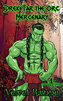 Drek'Tar the Orc Mercenary (Drek'Tar Series Book 1) by [Rainne, Velvet]
