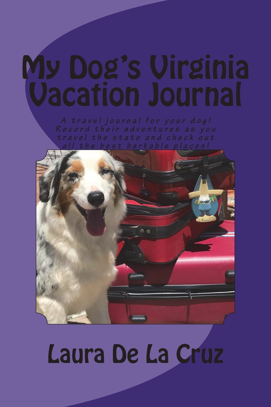 My Dog's Virginia Vacation Journal: A travel journal for your dog! Record their adventures as you travel the state and check out all the best barkable places! ebook