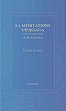 La Meditazione Vipassana: come insegnata da S. N. Goenka