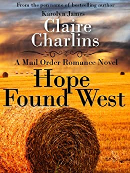Hope Found West (A Mail Order Romance Novel) (4) (Margaret & Daniel) (A Mail Order Romance series) by [Charlins, Claire, James, Karolyn]