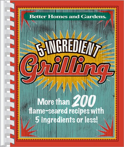 5-Ingredient Grilling (Better Homes & Gardens Cooking)