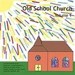 Old School Church, Vol. 1