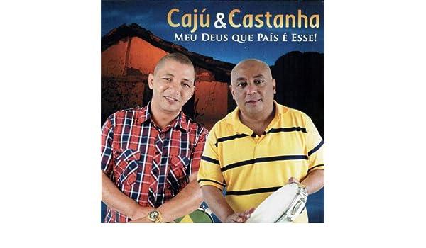 E CAJU MUSICAS 2013 BAIXAR CASTANHA DE