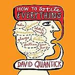 How to Write Everything | David Quantick