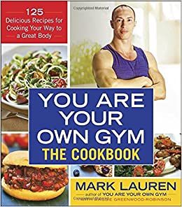 You are your own gym the cookbook 125 delicious recipes for you are your own gym the cookbook 125 delicious recipes for cooking your way to a great body mark lauren maggie greenwood robinson 9780553395006 forumfinder Image collections